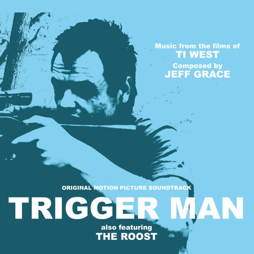 Trigger Man: Music from the Films of Ti West (Jeff Grace)