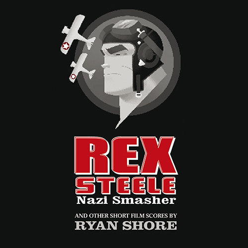 Rex Steele: Nazi Smasher and Other Short Film Scores (Ryan Shore)