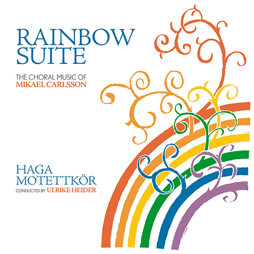Rainbow Suite: The Choral Music of Mikael Carlsson
